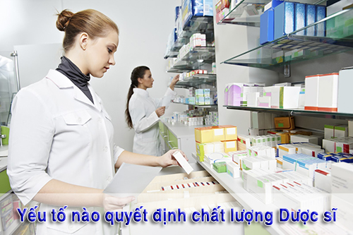 Yếu tố nào quyết định đến chất lượng của Dược sĩ