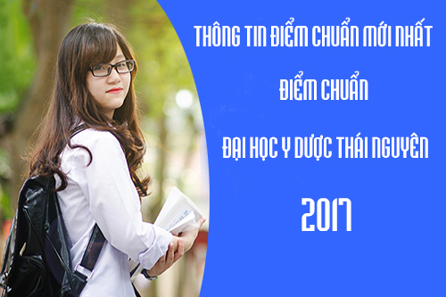 Điểm chuẩn Đại học Y Dược Thái Nguyên 2017