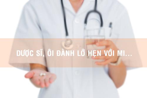 Dược sĩ, ôi đành lỡ hẹn với mi...